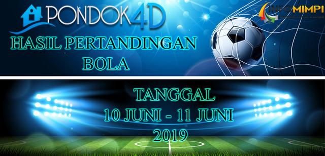 HASIL PERTANDINGAN BOLA TANGGAL 10 JUNI –  11 JUNI 2019