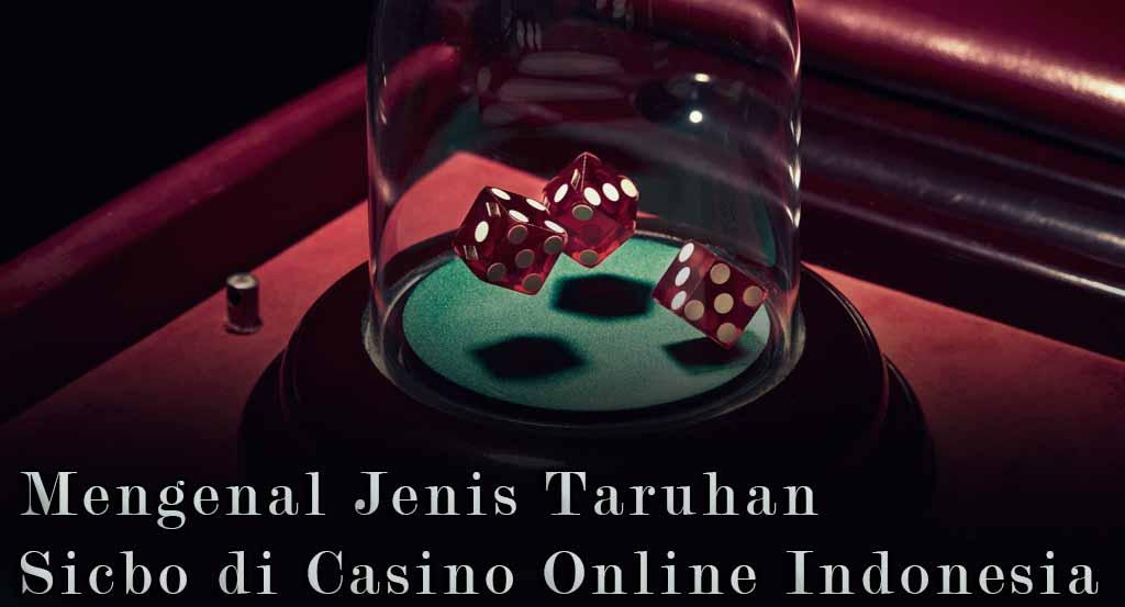 Mengenal Jenis Taruhan Sicbo di Casino Online Indonesia