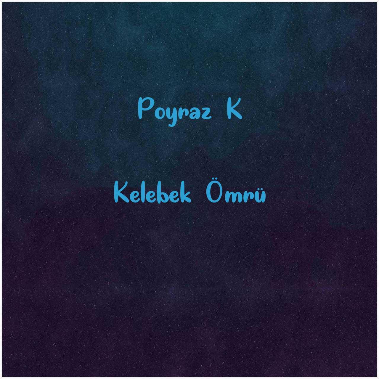 دانلود آهنگ جدید Poyraz K به نام Kelebek Ömrü