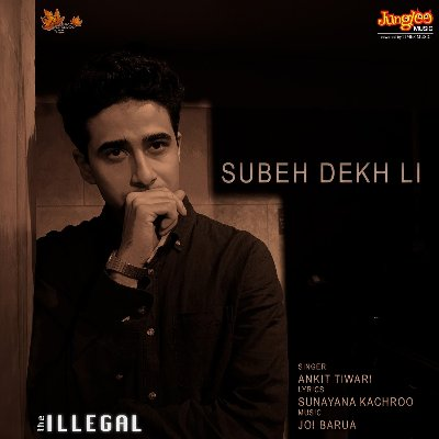 "Subeh Dekh Li (From ""The Illegal"") Ankit Tiwari Full Mp3 Download"