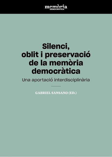 """Llibre """"Silenci, oblit i preservació de la memòria democràtica. Una aportació interdisciplinària"""""""