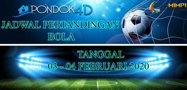 JADWAL PERTANDINGAN BOLA 03 – 04 FEBRUARI 2020