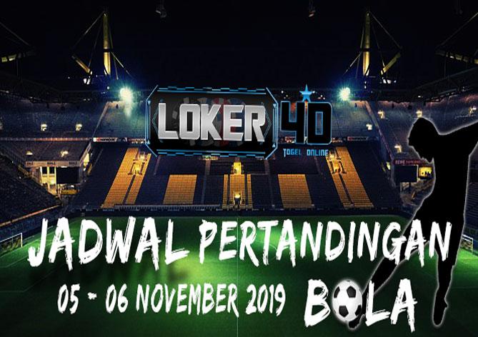 JADWAL PERTANDINGAN BOLA 05 – 06 NOVEMBER 2019