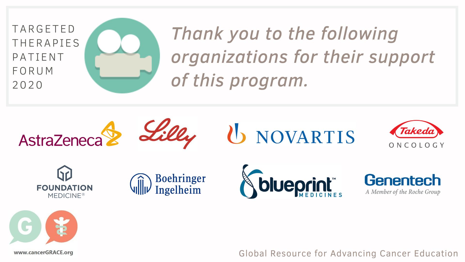 We thank our sponsors for their support of this event! AstraZeneca, Lilly, Novartis, Takeda, Foundation Medicine, Boehringer Ingelheim, Blueprint Medicines and Genentech