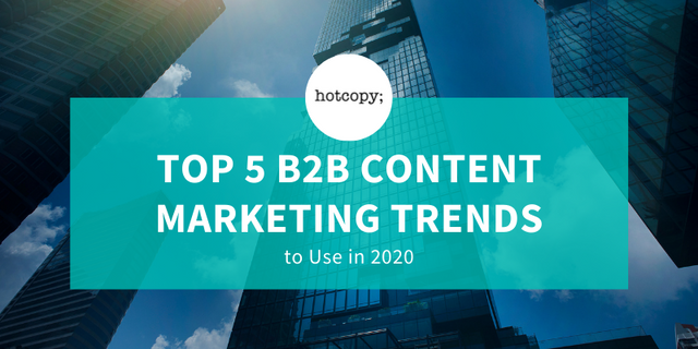 Top 5 B2B Content Marketing Trends in 2020 - Hotcopy