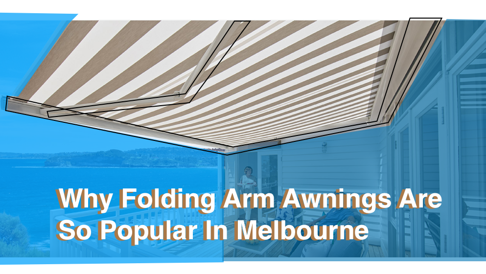 Why Folding Arm Awnings Are So Popular In Melbourne