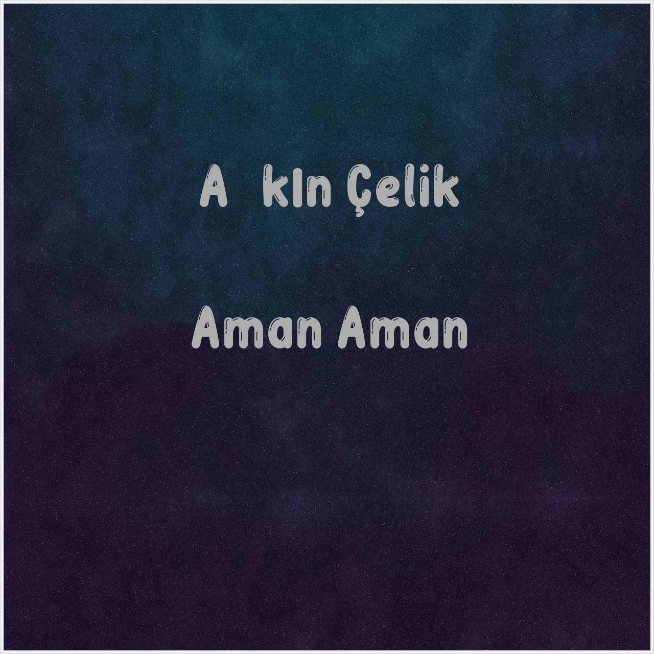 دانلود آهنگ جدید Aşkın Çelik به نام Aman Aman