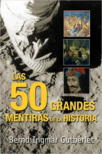 Las 50 grandes mentiras de la Historia - Bernd Ingmar Gutberlet [pdf] VS Las-50-grandes-mentiras-de-la-Historia-Bernd-Ingmar-Gutberlet
