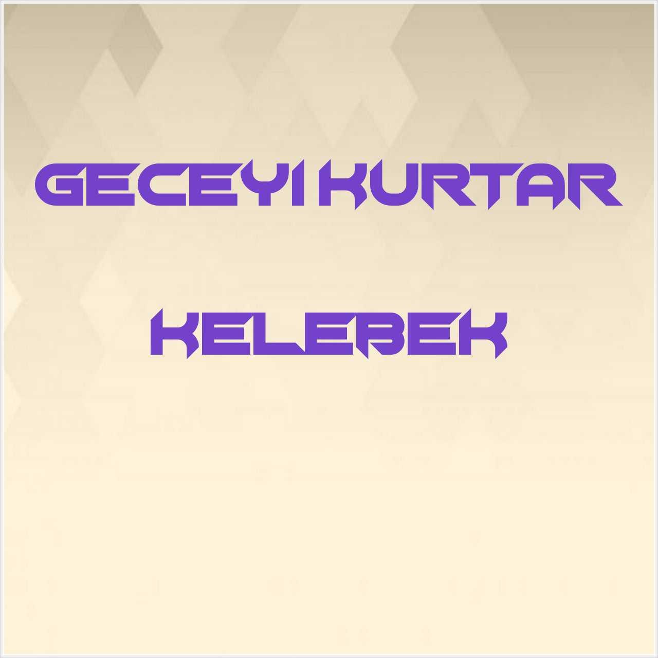 دانلود آهنگ جدید Geceyi Kurtar به نام Kelebek