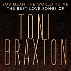 Toni Braxton - You Mean The World To Me: The Best Love Songs Of Toni Braxton (2020)