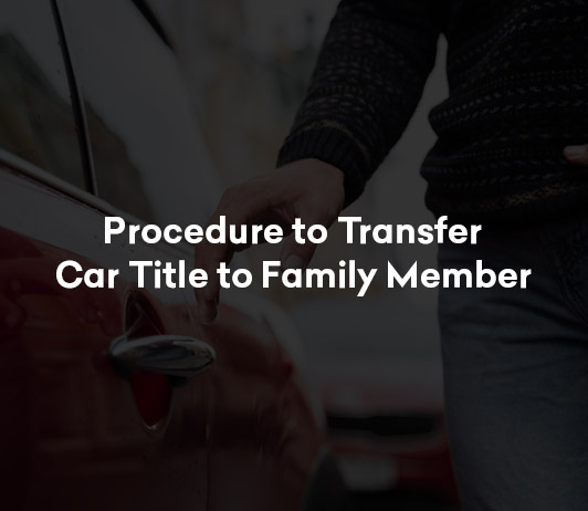 Procedure to Transfer Car Title to Family Member