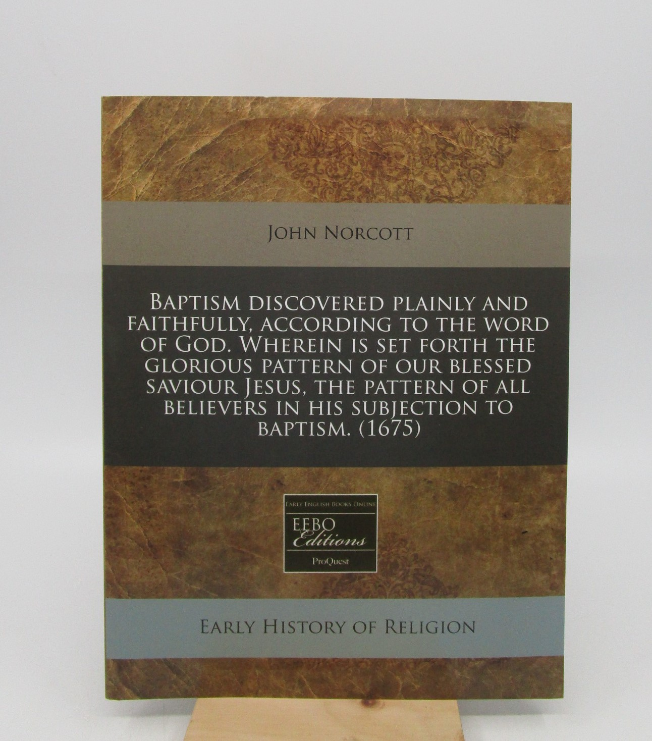 Image for Baptism Discovered Plainly and Faithfully, According to the Word of God. Wherein is Set Forth The Glorious Pattern of Our Blessed Saviour Jesus, The Pattern of All Believers in His Subjection to Baptism. (1675)