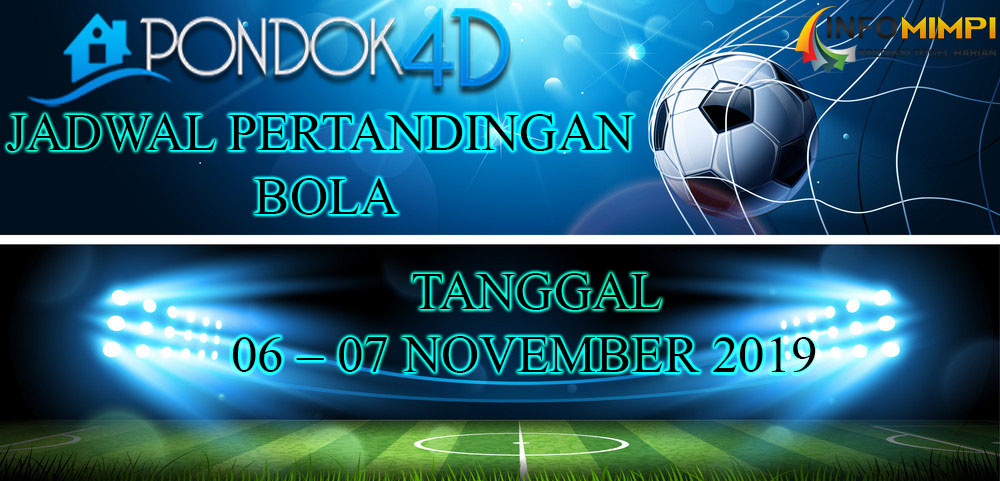 JADWAL PERTANDINGAN BOLA 06 – 07 NOVEMBER 2019