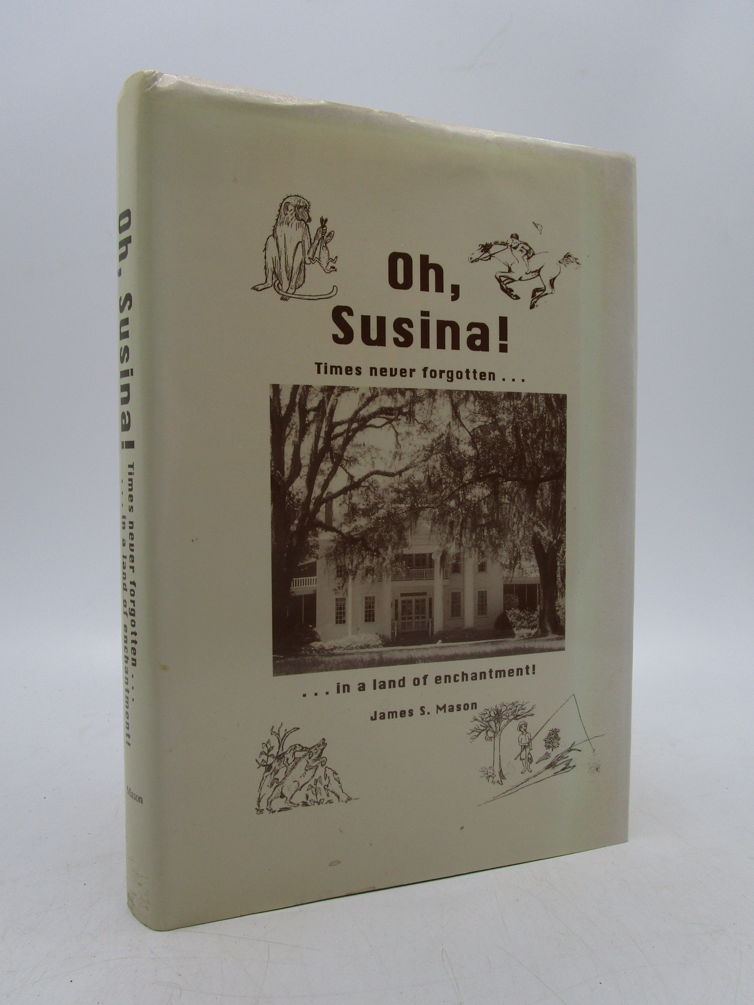 Image for Oh, Susina!: Times Never Forgotten...in a land of enchantment (Signed First Edition)