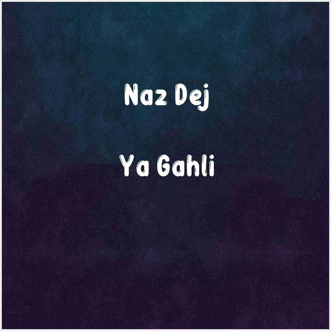 دانلود آهنگ جدید Naz Dej به نام Ya Gahli