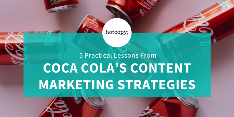 5 Practical Lessons from Coca Cola's Content Marketing Strategies - Hotcopy
