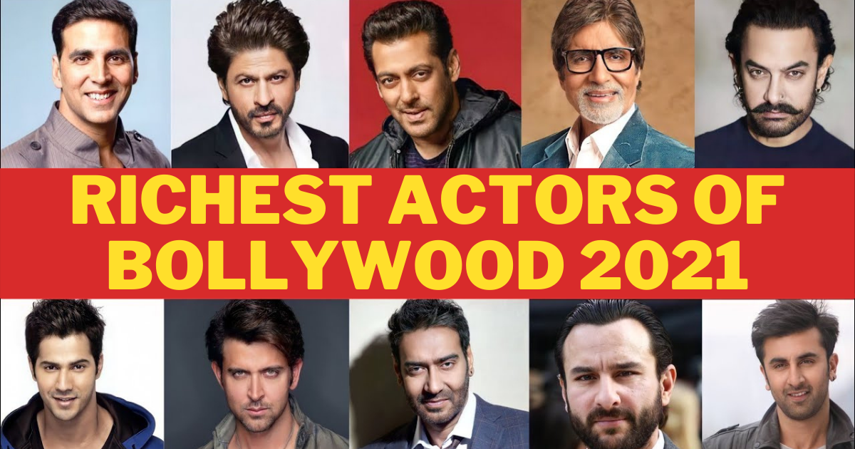 Top 10 Richest Actors Of Bollywood 2021