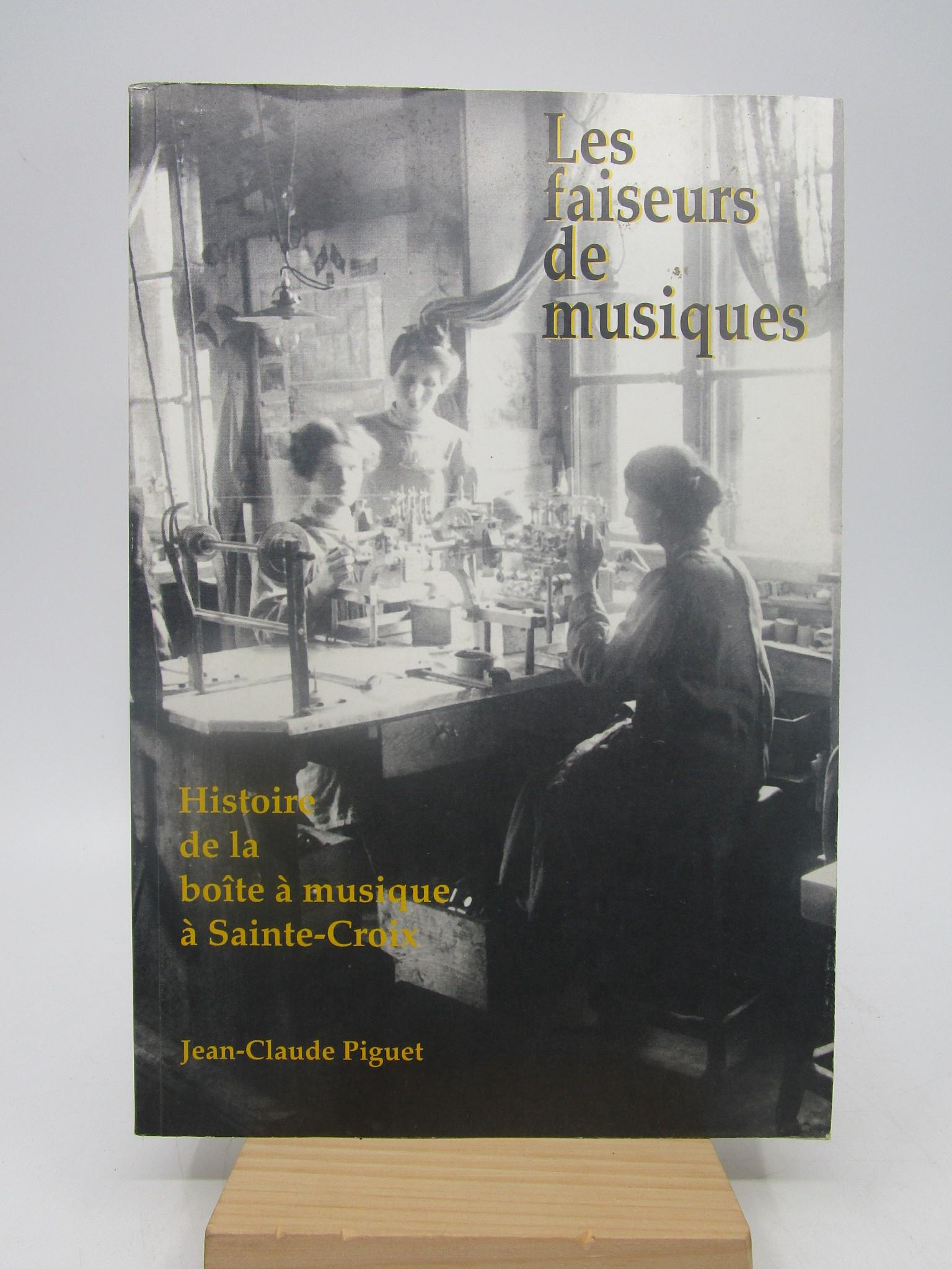 Image for Les faiseurs de musiques: Historie de la boite a musique a Sainte-Croix : les fabricants de musiques (The makers of music : History of the box has music in St. Croix music makers)