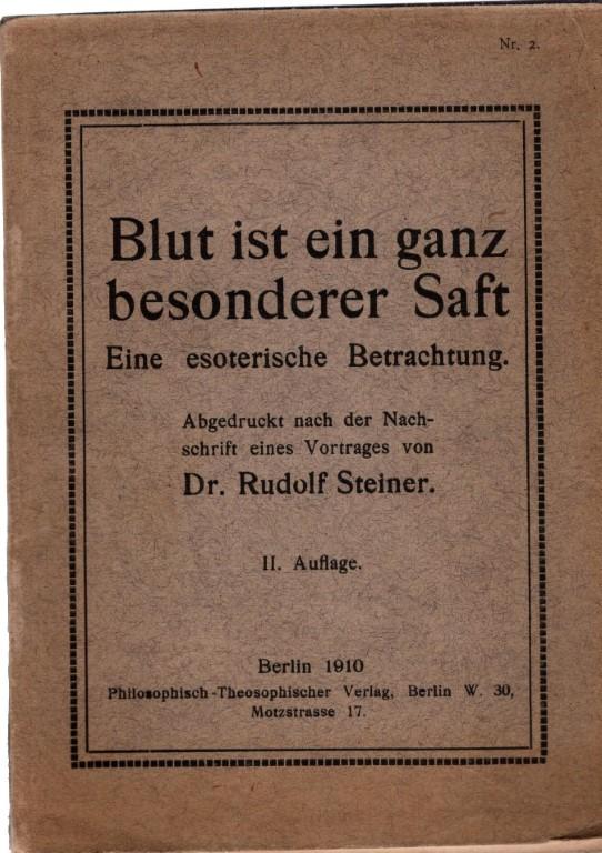 Blut ist ein ganz besonderer Saft Eine estoerische Betrachtung, Dr. Rudolph Steiner