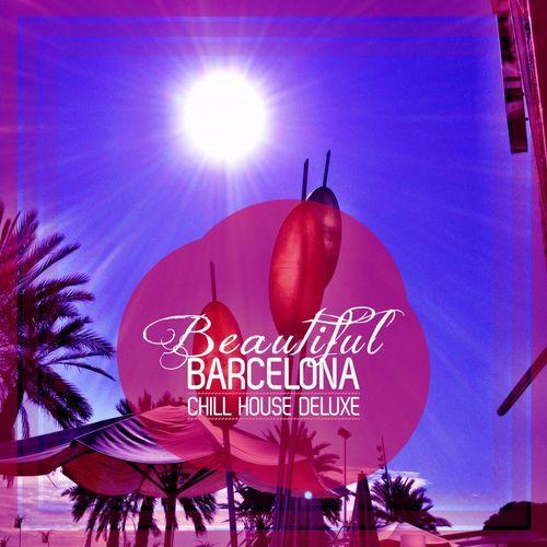 VA - Beautiful Barcelona [Chill House Deluxe] (2021)