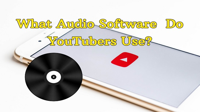 Audio Softwares do Youtubers Use