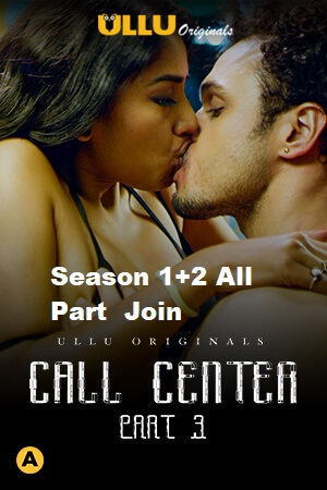 18+ Call Center S01+02 2021 Hindi Ullu Original Complete Web Series 720p HDRip 900MB Download