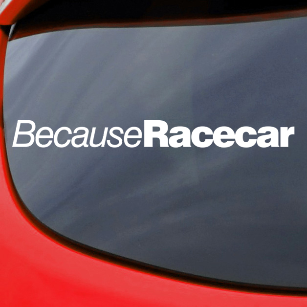 Because RACE CAR Window Bumper Windscreen Funny Sticker Decal JDM DUB EURO