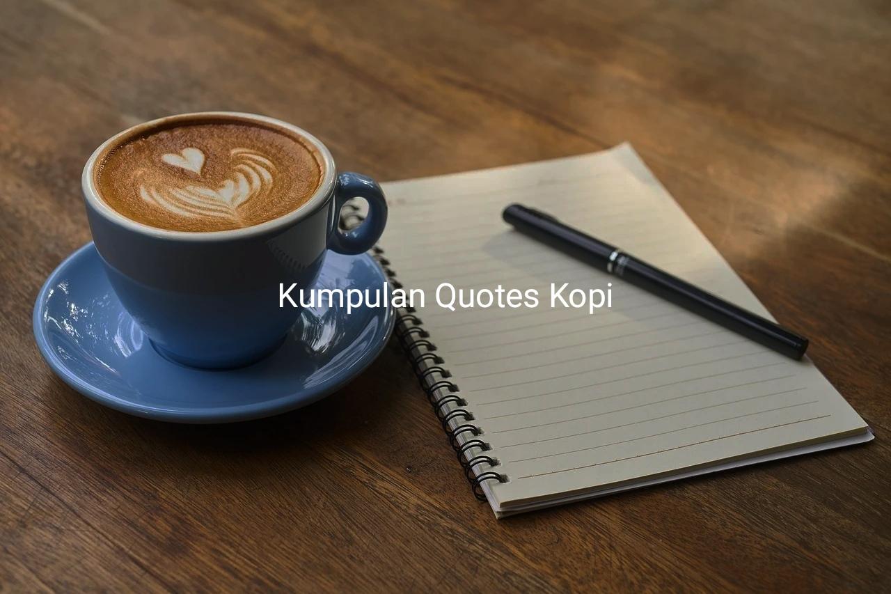 Kata-Kata Quotes Bijak Tentang Kopi Keren Inspiratif dan Memotovasi