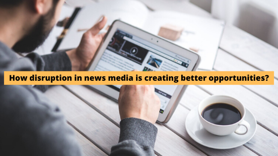 disruption in news media