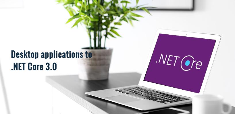 Techmekrz : Blog -Why port desktop applications to  NET Core 3 0 for