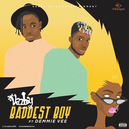 VazBoy ft Demmie Vee – Baddest Boy