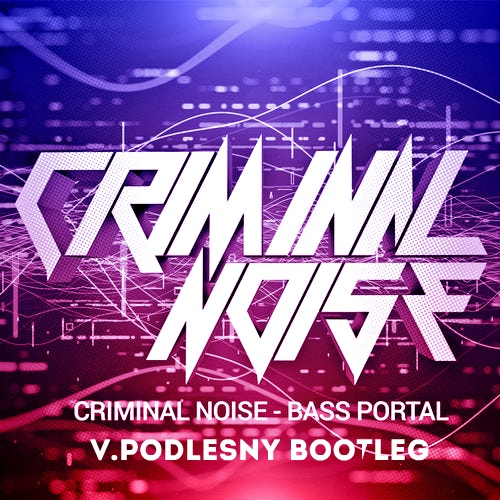 Criminal Noise - Bass Portal; Topic, A7s - Breaking Me (V.Podlesniy Bootleg's) [2020]