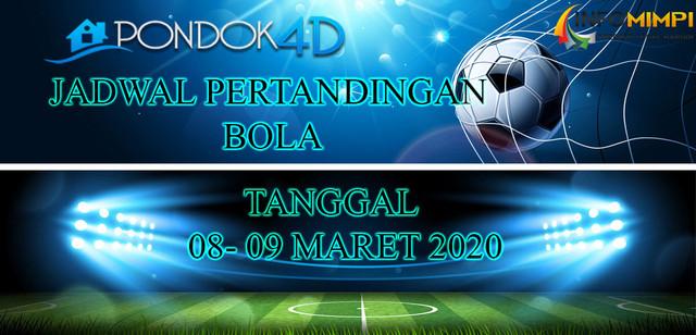 JADWAL PERTANDINGAN BOLA 08 – 09 MARET 2020