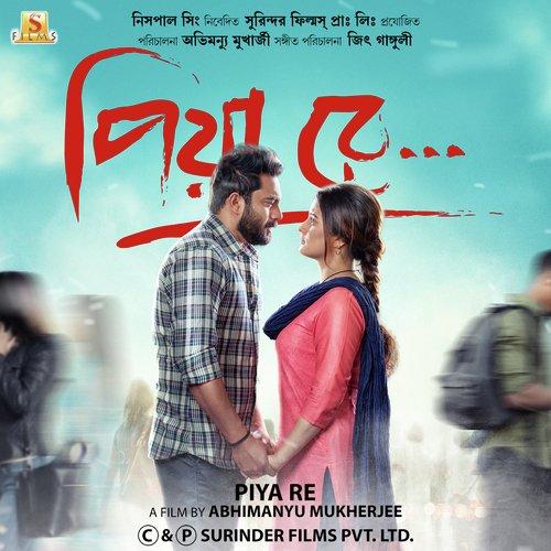Piya Re (2018) Bengali Movie HDRip 720p