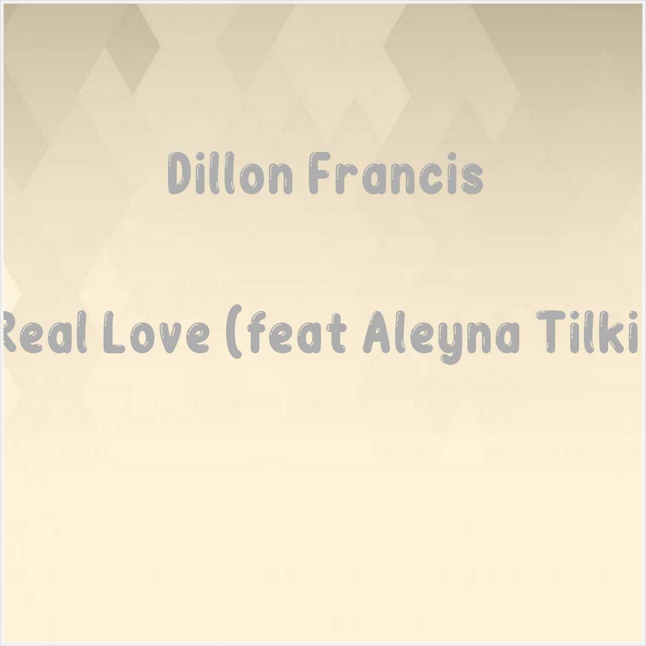 دانلود آهنگ جدید Dillon Francis به نام Real Love (feat Aleyna Tilki)