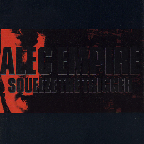 Alec Empire - Squeeze The Trigger (Japanese Edition) 1997