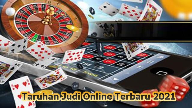 Taruhan Judi Online Terbaru 2021