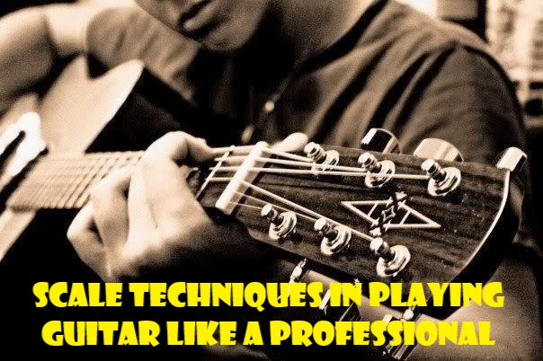 Scale Techniques in Playing Guitar Like a Professional