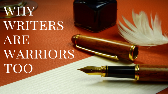 Why Writers Are Warriors Too