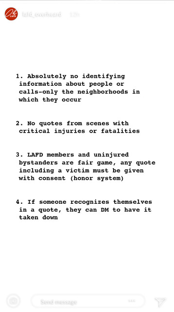 A screenshot of a story from LAFD Overheard's instagram page. The rules are as follows. One, Absolutely no identifying information about people or calls - only the neighborhoods in which they occur. Two, No quotes from scenes with critical injuries or fatalities Three, LAFD members and uninjured bystanders are fair game, any quote including a victim must be given with consent (honor system). Four, If someone recognizes themselves in a quote, they can DM to have it taken down.