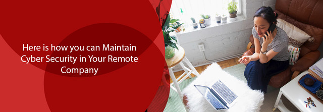 Here Is How You Can Maintain Cyber Security in Your Remote Company