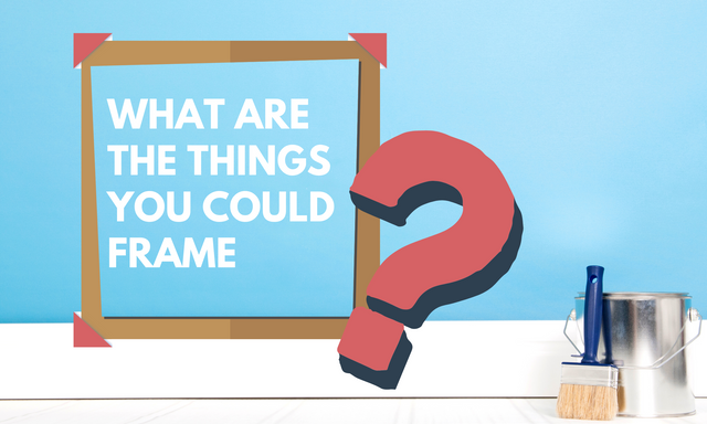 What-Are-the-Things-You-Could-Frame