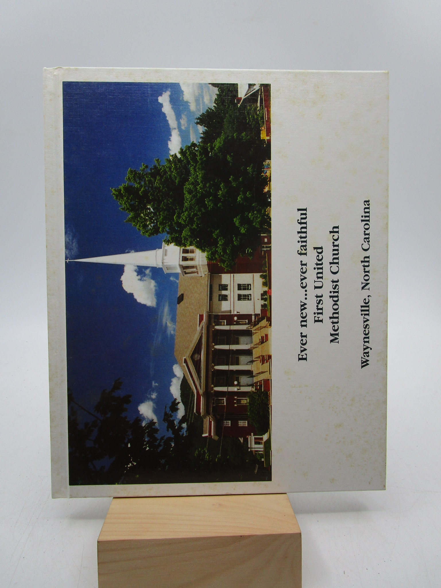 Image for Ever new...ever faithful: First United Methodist Church, Waynesville, North Carolina (Membership Directory) First Edition