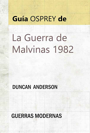 La Guerra de Malvinas - 1982 - Anderson Duncan - Guía Ospray de las Guerras modernas - edición de 2019 - pdf y epub La-Guerra-De-Las-Malvinas-Anderson