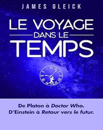 Le Voyage dans le temps : De Platon à Doctor Who en passant par Einstein et Retour vers le futur - J...