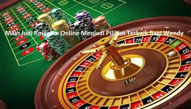 Main Judi Roulette Online Menjadi Pilihan Terbaik Bagi Wendy