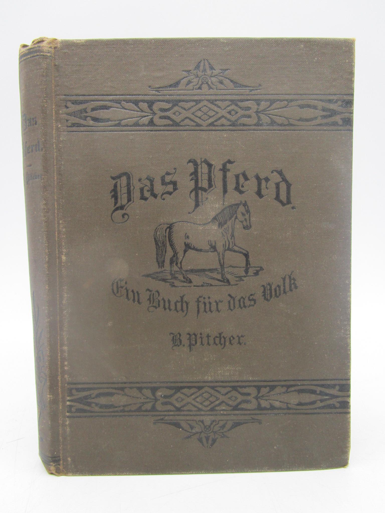 Image for Das pferd Ein buch fur das volk, enthaltend die praktischen erfahrungen nach jeder richtung hin, die ein hufschmied in siebenunddreissigjahriger thatigkeit gesammelt...(First Edition)