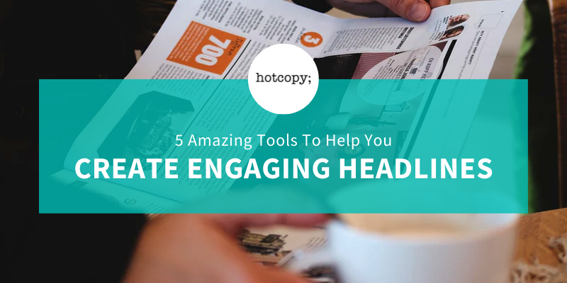 5 Amazing Tools To Help You Create Engaging Headlines - Hotcopy