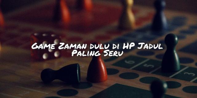 Game-Zaman-dulu-di-HP-Jadul-Paling-Seru