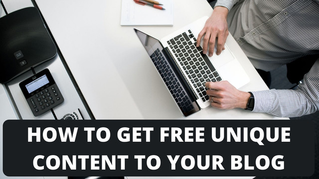 How to get Free Unique Content to your Blog